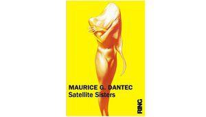 Satellite Sisters: retour majestueux et remarqué de Maurice G. Dantec
